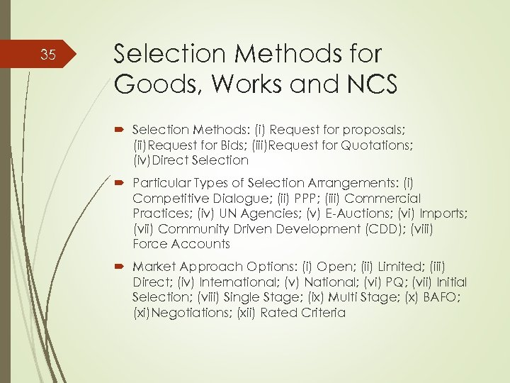 35 Selection Methods for Goods, Works and NCS Selection Methods: (i) Request for proposals;