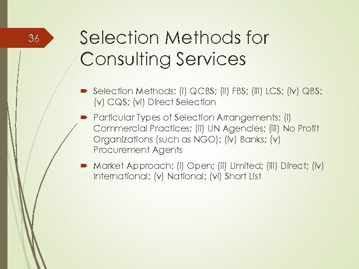 36 Selection Methods for Consulting Services Selection Methods: (i) QCBS; (ii) FBS; (iii) LCS;
