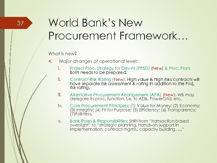 37 World Bank's New Procurement Framework… What is new? 4. Major changes at operational
