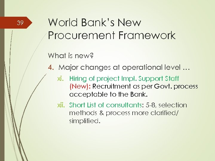39 World Bank's New Procurement Framework What is new? 4. Major changes at operational
