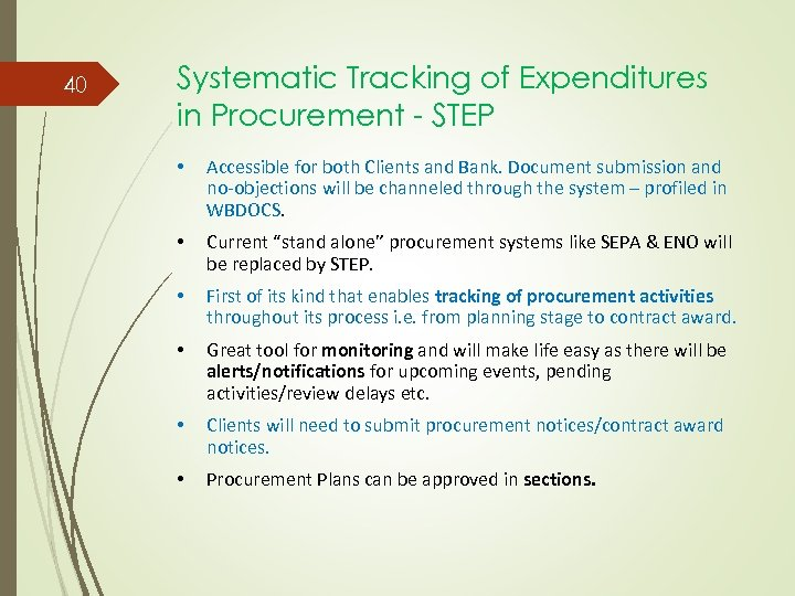40 Systematic Tracking of Expenditures in Procurement - STEP • Accessible for both Clients