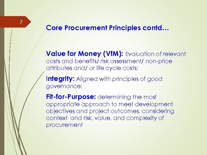 7 Core Procurement Principles contd… Value for Money (Vf. M): Evaluation of relevant costs