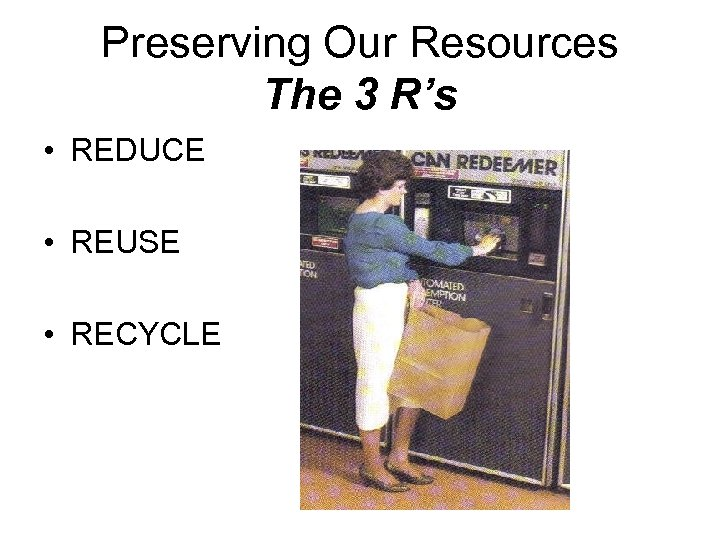 Preserving Our Resources The 3 R's • REDUCE • REUSE • RECYCLE