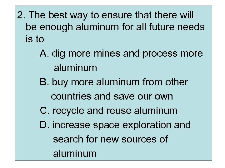 2. The best way to ensure that there will be enough aluminum for all