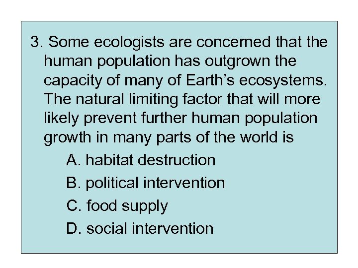 3. Some ecologists are concerned that the human population has outgrown the capacity of
