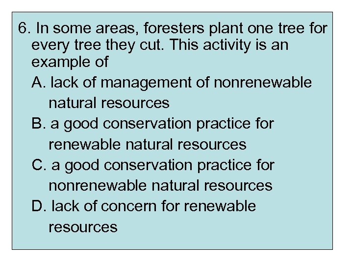 6. In some areas, foresters plant one tree for every tree they cut. This