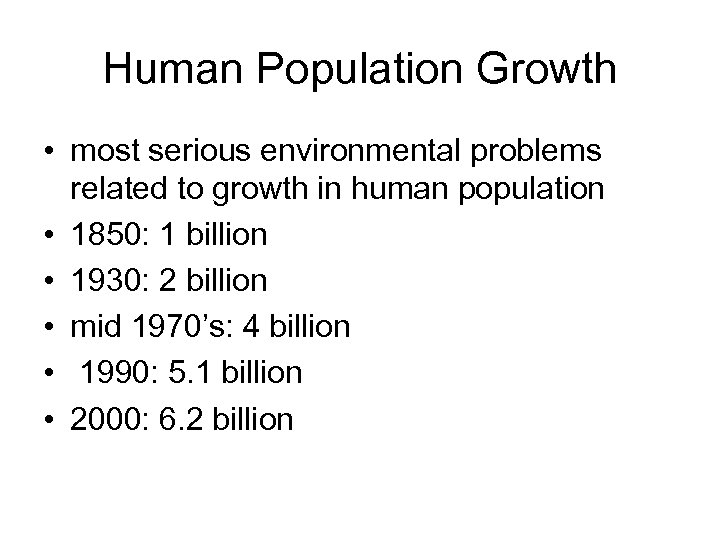 Human Population Growth • most serious environmental problems related to growth in human population