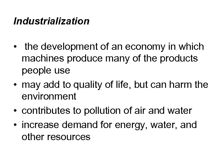 Industrialization • the development of an economy in which machines produce many of the