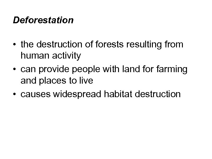 Deforestation • the destruction of forests resulting from human activity • can provide people