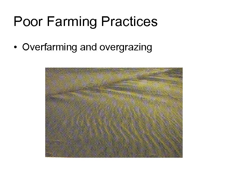Poor Farming Practices • Overfarming and overgrazing