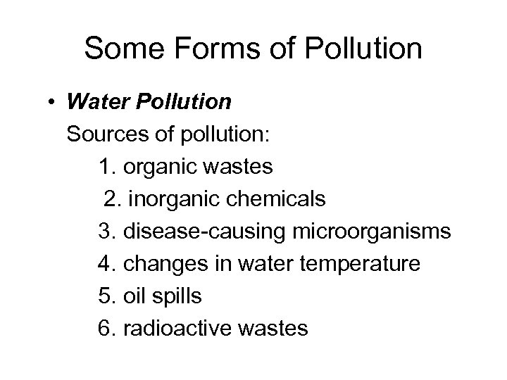 Some Forms of Pollution • Water Pollution Sources of pollution: 1. organic wastes 2.