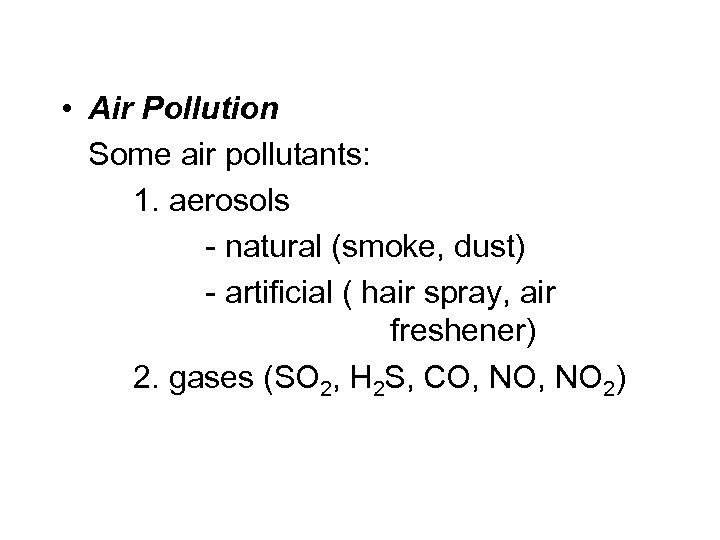 • Air Pollution Some air pollutants: 1. aerosols - natural (smoke, dust) -