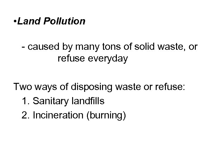 • Land Pollution - caused by many tons of solid waste, or refuse