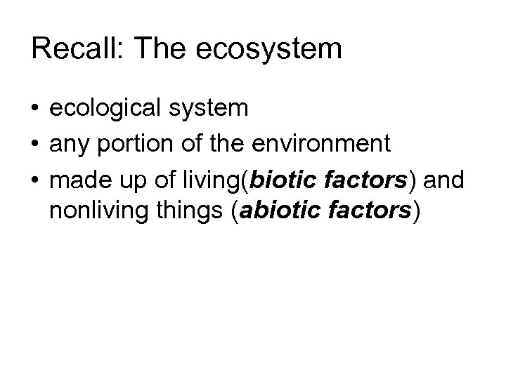 Recall: The ecosystem • ecological system • any portion of the environment • made