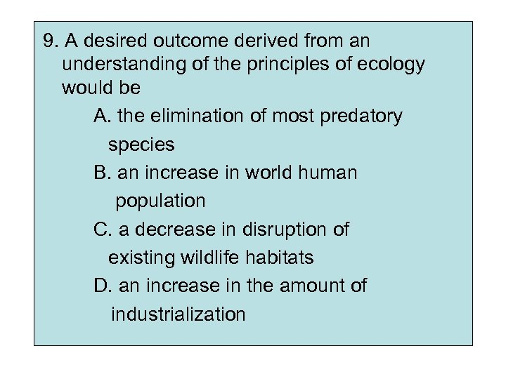 9. A desired outcome derived from an understanding of the principles of ecology would
