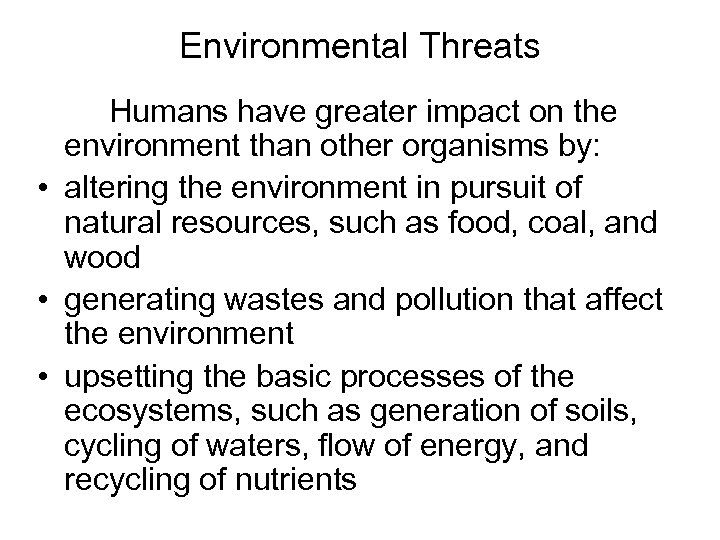 Environmental Threats Humans have greater impact on the environment than other organisms by: •