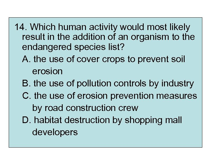 14. Which human activity would most likely result in the addition of an organism