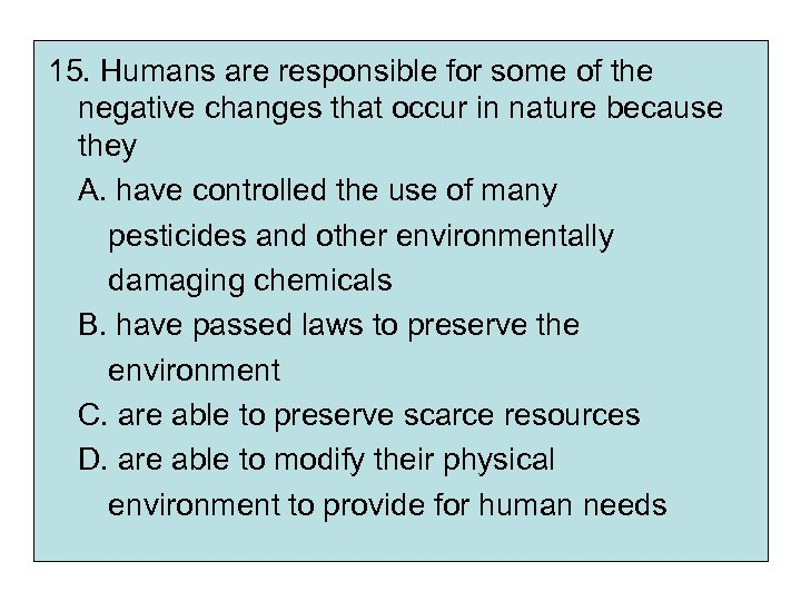 15. Humans are responsible for some of the negative changes that occur in nature