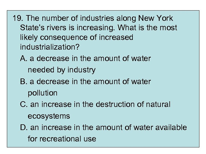 19. The number of industries along New York State's rivers is increasing. What is