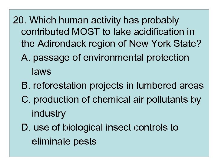 20. Which human activity has probably contributed MOST to lake acidification in the Adirondack