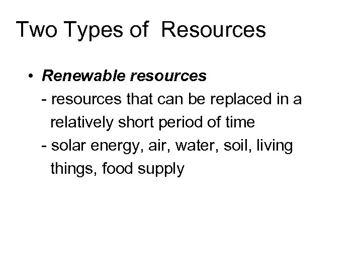 Two Types of Resources • Renewable resources - resources that can be replaced in