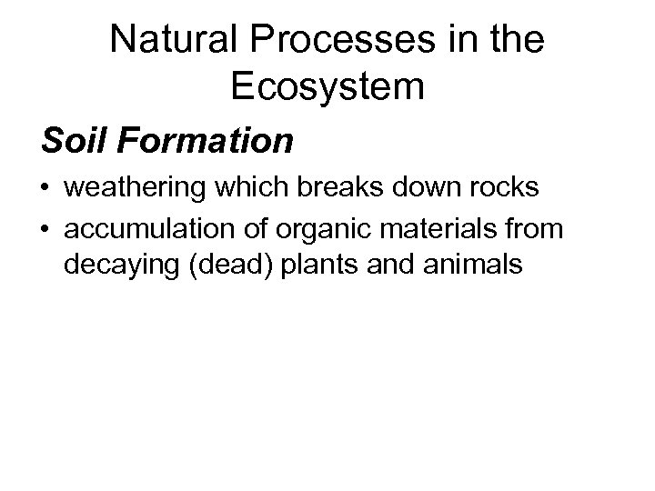 Natural Processes in the Ecosystem Soil Formation • weathering which breaks down rocks •