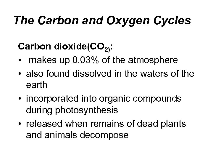 The Carbon and Oxygen Cycles Carbon dioxide(CO 2): • makes up 0. 03% of