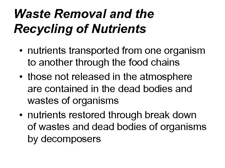 Waste Removal and the Recycling of Nutrients • nutrients transported from one organism to