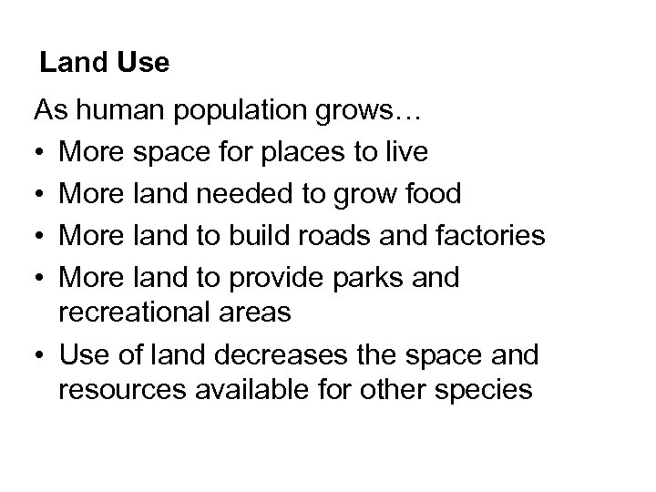 Land Use As human population grows… • More space for places to live •