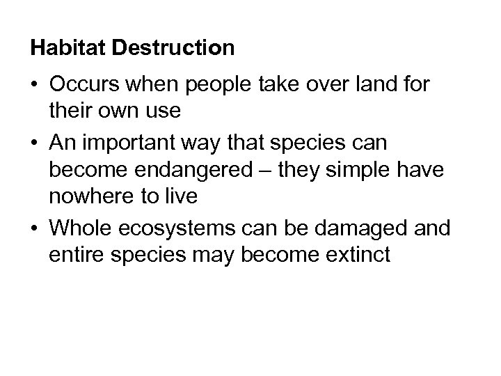 Habitat Destruction • Occurs when people take over land for their own use •