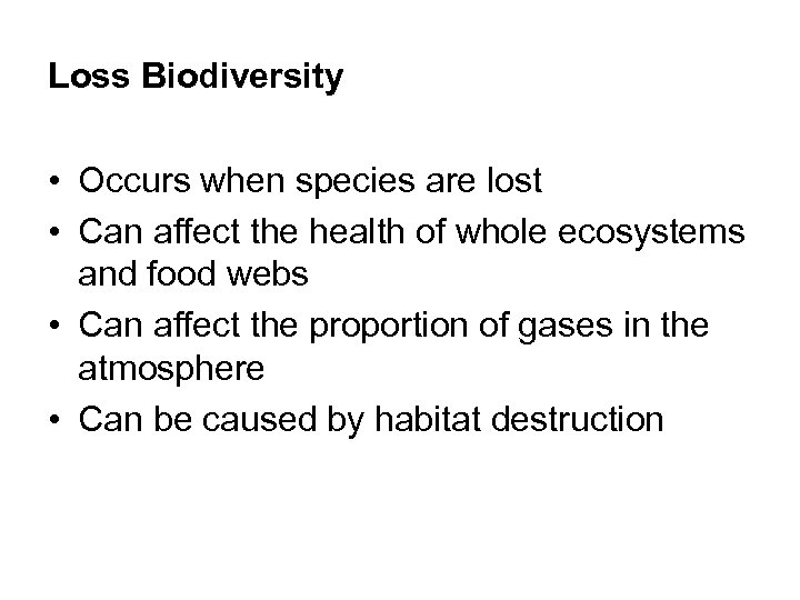 Loss Biodiversity • Occurs when species are lost • Can affect the health of