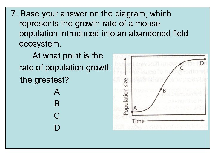 7. Base your answer on the diagram, which represents the growth rate of a