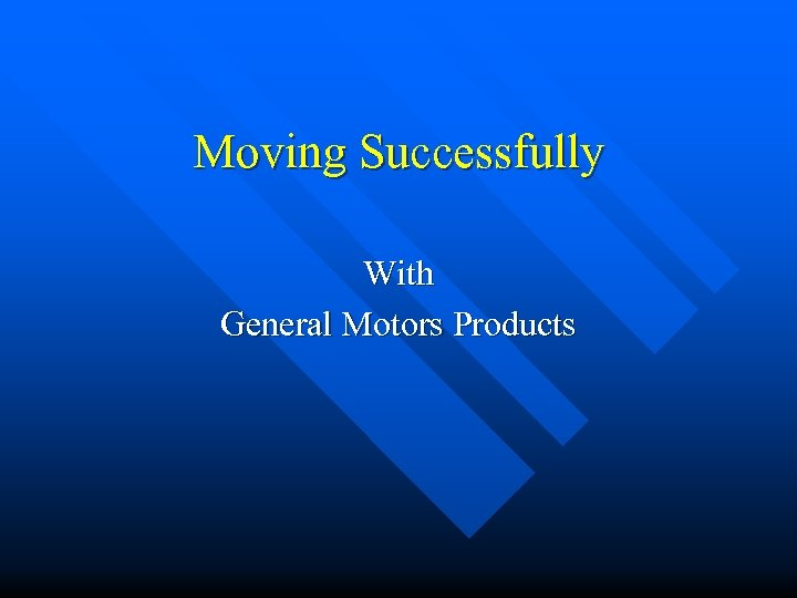 Moving Successfully With General Motors Products