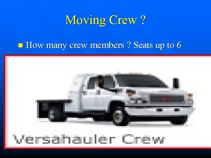 Moving Crew ? n How many crew members ? Seats up to 6