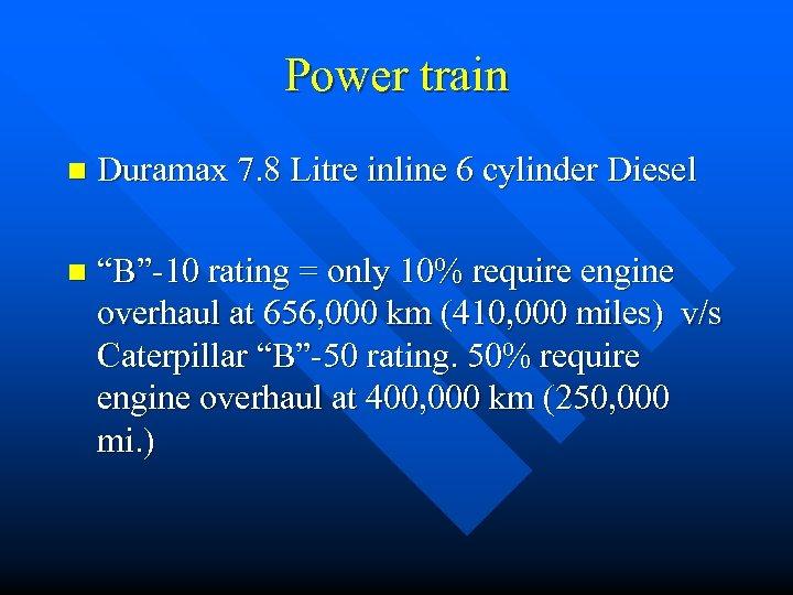 """Power train n Duramax 7. 8 Litre inline 6 cylinder Diesel n """"B""""-10 rating"""