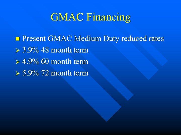 GMAC Financing Present GMAC Medium Duty reduced rates Ø 3. 9% 48 month term