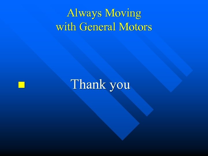 Always Moving with General Motors n Thank you