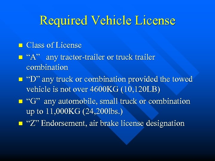 """Required Vehicle License n n n Class of License """"A"""" any tractor-trailer or truck"""