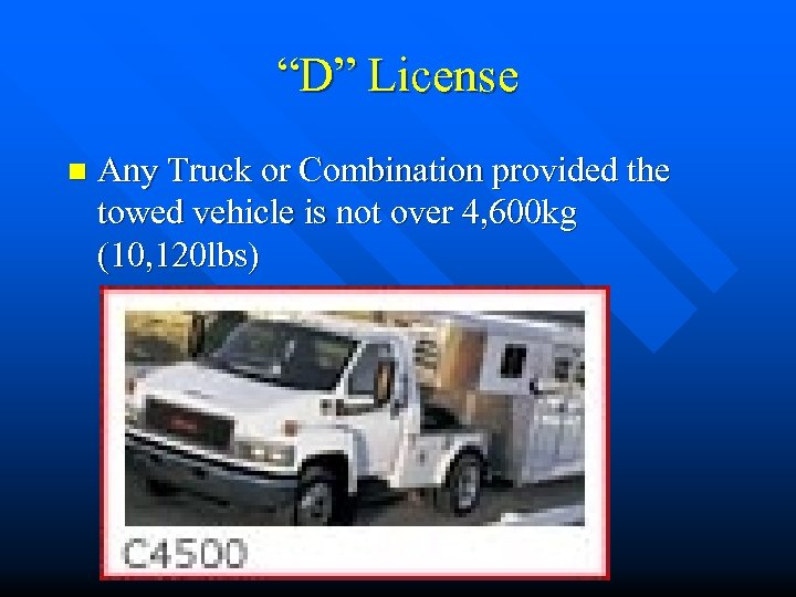"""""""D"""" License n Any Truck or Combination provided the towed vehicle is not over"""