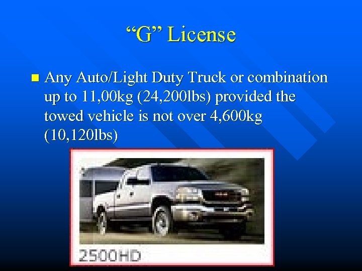 """""""G"""" License n Any Auto/Light Duty Truck or combination up to 11, 00 kg"""