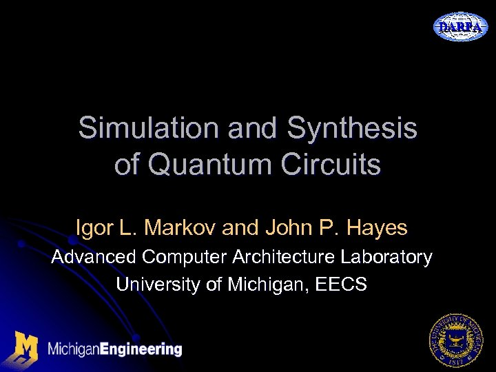DARPA Simulation and Synthesis of Quantum Circuits Igor L. Markov and John P. Hayes