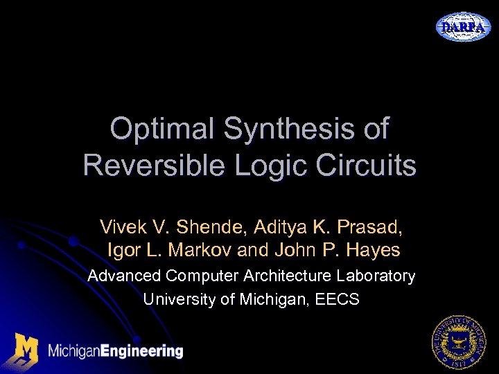 DARPA Optimal Synthesis of Reversible Logic Circuits Vivek V. Shende, Aditya K. Prasad, Igor