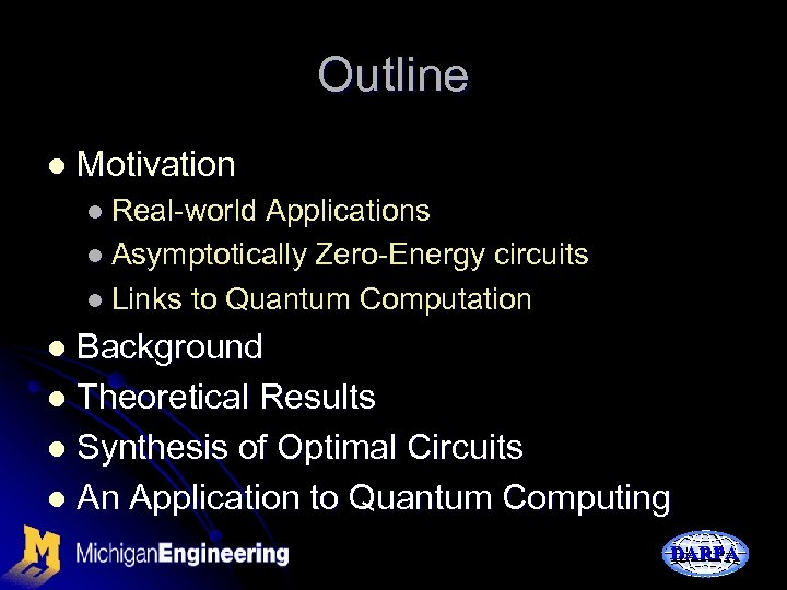 Outline l Motivation l Real-world Applications l Asymptotically Zero-Energy circuits l Links to Quantum