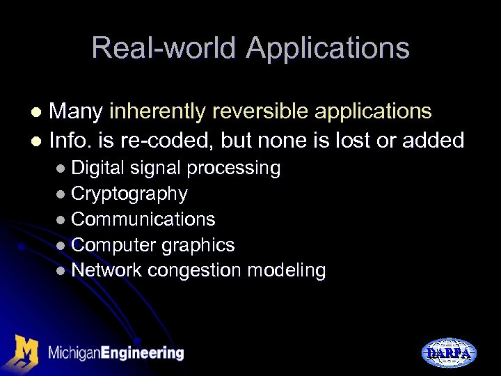 Real-world Applications Many inherently reversible applications l Info. is re-coded, but none is lost