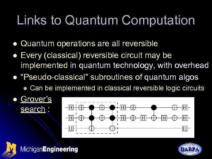 Links to Quantum Computation l l l Quantum operations are all reversible Every (classical)