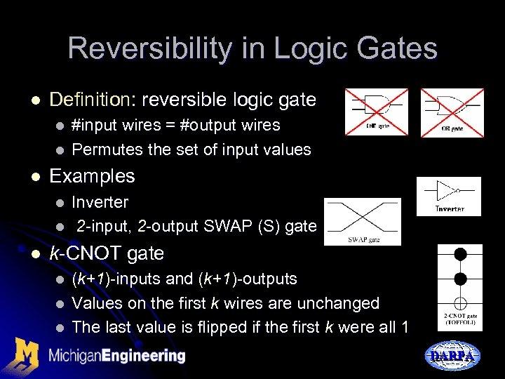 Reversibility in Logic Gates l Definition: reversible logic gate l l l Examples l
