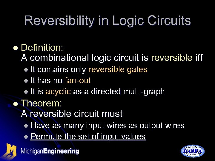 Reversibility in Logic Circuits l Definition: A combinational logic circuit is reversible iff l