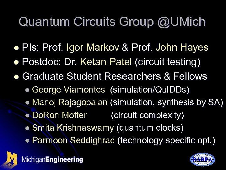 Quantum Circuits Group @UMich PIs: Prof. Igor Markov & Prof. John Hayes l Postdoc: