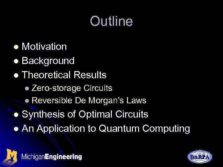 Outline Motivation l Background l Theoretical Results l l Zero-storage Circuits l Reversible De