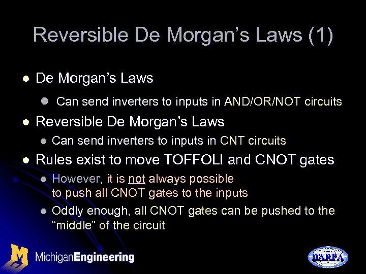 Reversible De Morgan's Laws (1) l De Morgan's Laws l Can send inverters to